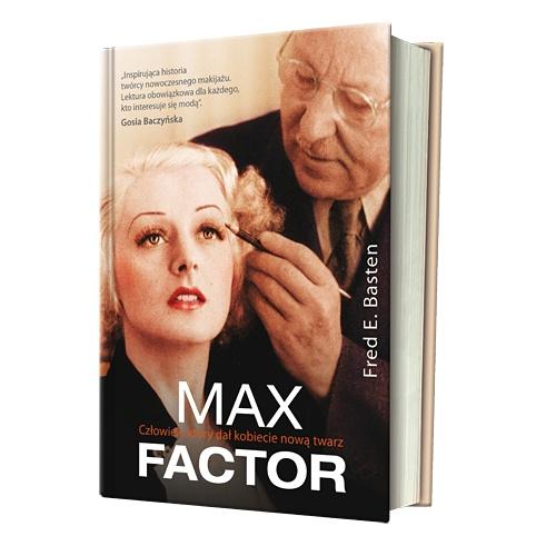 """Fred E. Basten """"Max Factor. Człowiek, który dał kobiecie nową twarz."""""""