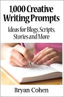 1,000 creative writing prompts: ideas for blogs, scripts, stories and more - bryan cohen...: Ideas, Scripts, Bryans Cohen, Creative Writing Prompts, Writers Blocks, Book, Blog, 1 000 Creative, 1000