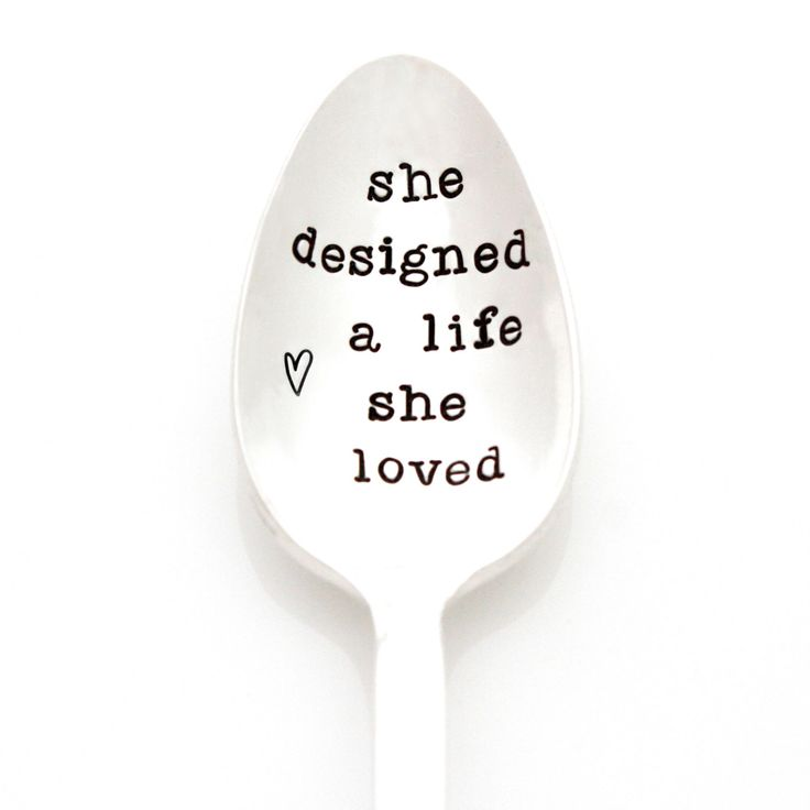 She Designed a Life She Loved. Inspirational quote on hand stamped spoon. By Milk & Honey ® by MilkandHoneyLuxuries on Etsy https://www.etsy.com/listing/114506932/she-designed-a-life-she-loved
