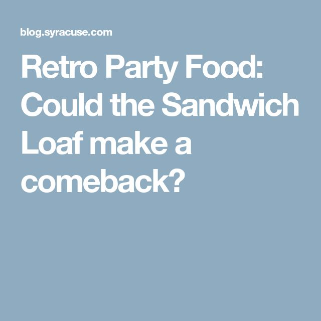 Retro Party Food: Could the Sandwich Loaf make a comeback?
