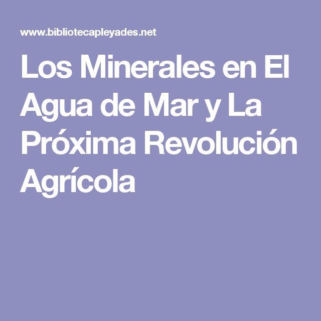 Los Minerales en El Agua de Mar y La Próxima Revolución Agrícola