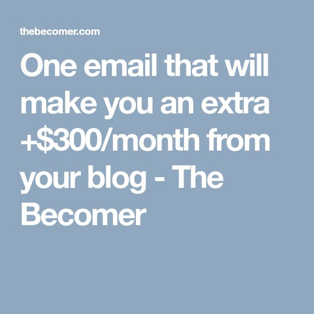 One email that will make you an extra +$300/month from your blog - The Becomer