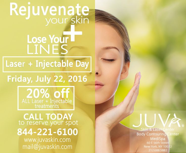 JOIN JUVA for Our LASER & INJECTABLE DAY! Rejuvenate Your Skin + Lose Your Lines Get 20% OFF all LASER & INJECTABLE Treatments! When: Friday, July 22nd, 2016 - ALL DAY! Where: at JUVA Skin & Laser Center in NYC How: Call TODAY to Reserve Your Spot 844-221-6100 Everyone gets 20% OFF for any laser or injectable treatment with any provider / doctor of your choice. Don't delay, call us to reserve today 844-221-6100