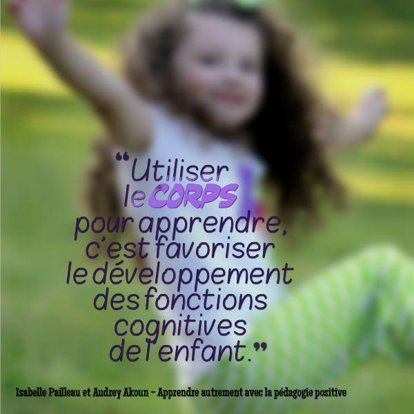 Utiliser le corps pour apprendre, c'est favoriser le développement des fonctions cognitives de l'enfant.