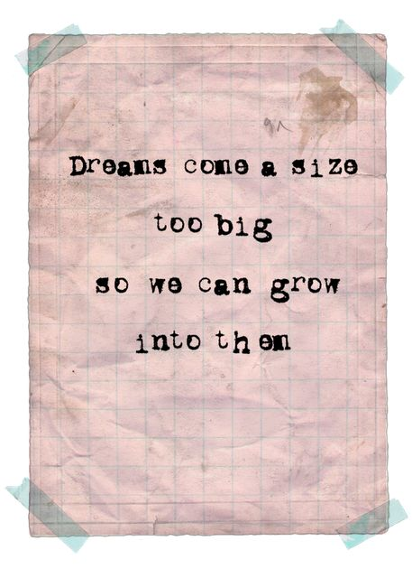 a size too big - I've been dealing with accepting other people's dreams lately.  This is a beautiful reminder and thanks to the person who originally said it or posted it.