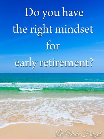 Do You Have the Right Mindset for Early Retirement? | La Vida Frugal