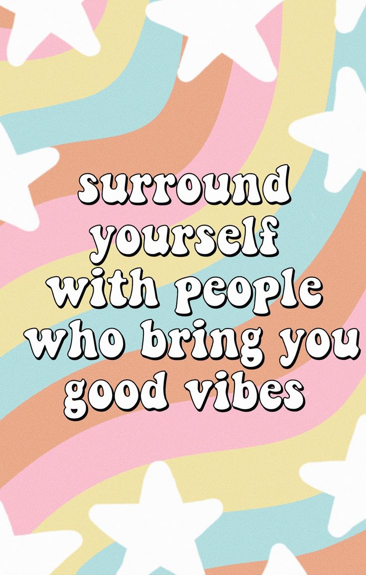 surround yourself with people who bring good vibes quotes