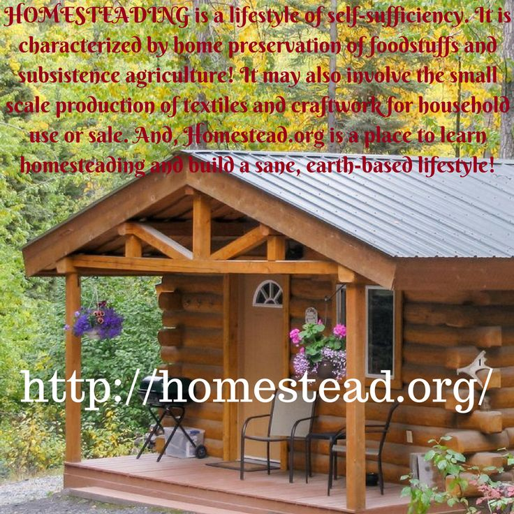Homesteading is a lifestyle of self-sufficiency. It is characterized by home preservation of foodstuffs and subsistence agriculture! It may also involve the small scale production of textiles and craftwork for household use or sale. And, Homestead.org is a place to learn to homestead and build a sane, earth-based lifestyle!