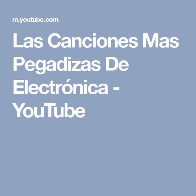 Las Canciones Mas Pegadizas De Electrónica - YouTube
