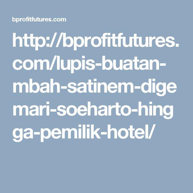http://bprofitfutures.com/lupis-buatan-mbah-satinem-digemari-soeharto-hingga-pemilik-hotel/