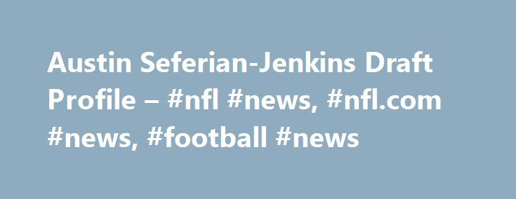 Austin Seferian-Jenkins Draft Profile – #nfl #news, #nfl.com #news, #football #news http://south-dakota.remmont.com/austin-seferian-jenkins-draft-profile-nfl-news-nfl-com-news-football-news/  # Overview Highly recruited out of Washington, where he also played basketball in high school. As a true freshman in 2011, started 10 of 13 games and caught 41 balls for 538 yards (13.1-yard average) and six touchdowns. Started all 13 games in 2012 and hauled in 69 passes for 852 yards (12.4) and seven…