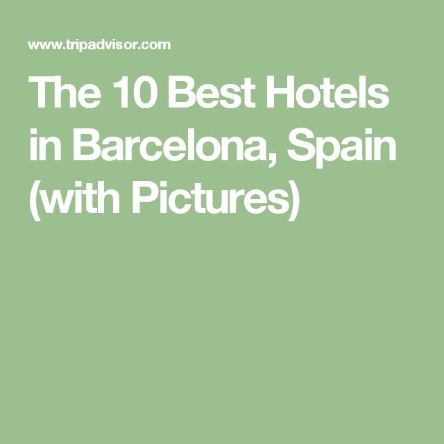 The 10 Best Hotels in Barcelona, Spain (with Pictures)