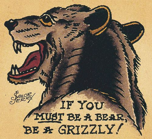 If you must be a bear, be a GRIZZLY!
