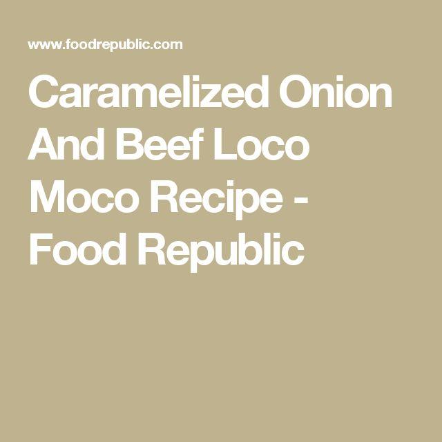 loco moco heads onions forward caramelized onion and beef loco moco ...