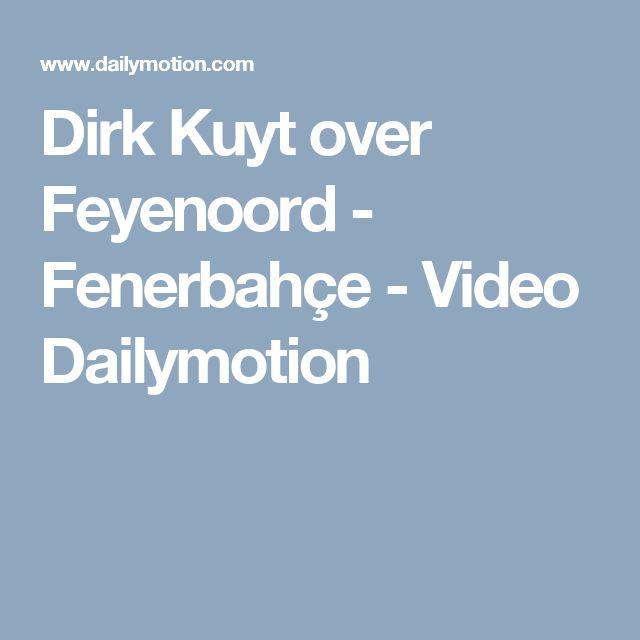 Dirk Kuyt over Feyenoord - Fenerbahçe - Video Dailymotion