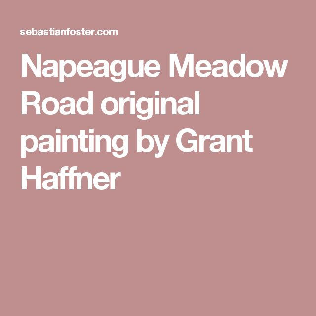 Napeague Meadow Road original painting by Grant Haffner