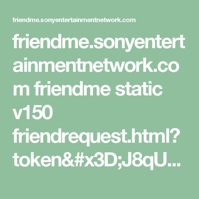 friendme.sonyentertainmentnetwork.com friendme static v150 friendrequest.html?token=J8qUMHlAyEcdaOFW