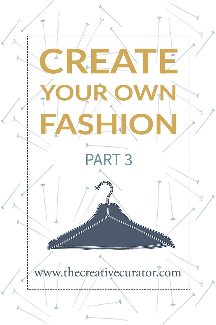 Create Your Own Fashion - Part 3. Do you want to see your own clothes? Note sure where to start? Click through to read more!