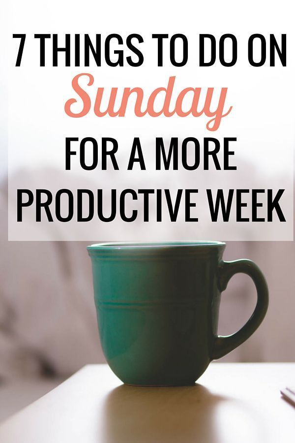 Seven things to do on Sunday for a more productive week.
