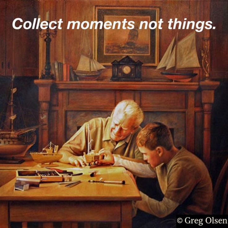 """Collect moments not things. (""""The Apprentice"""" by Greg Olsen)"""