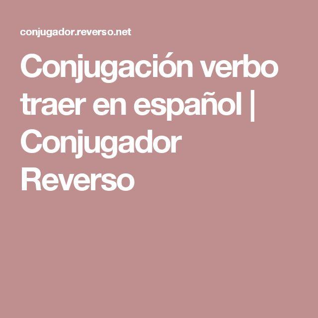 Conjugación verbo traer en español | Conjugador Reverso