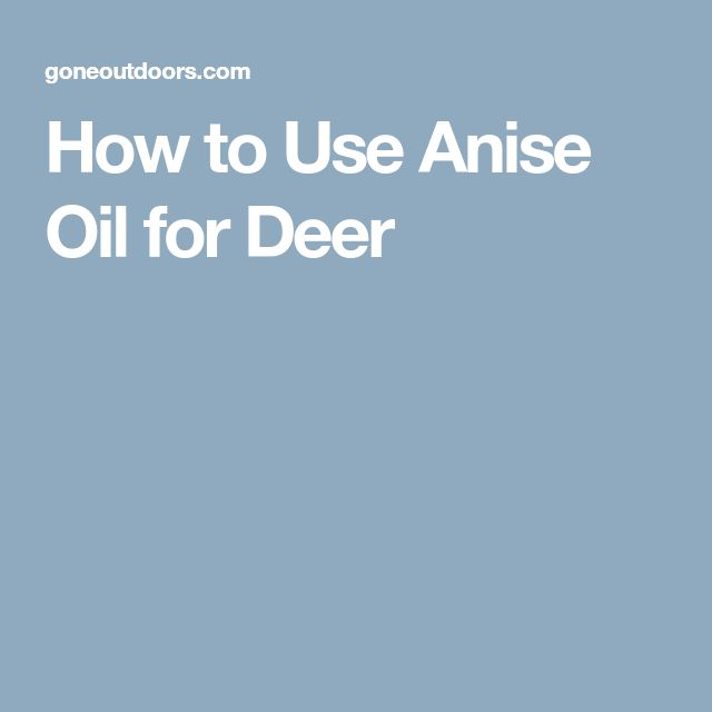 How to Use Anise Oil for Deer