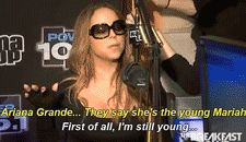 Ariana Grande...they say she's the young Mariah......First of all, i'm still young...