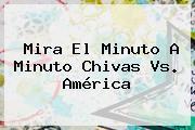 http://tecnoautos.com/wp-content/uploads/imagenes/tendencias/thumbs/mira-el-minuto-a-minuto-chivas-vs-america.jpg Chivas Vs America. Mira el minuto a minuto Chivas vs. América, Enlaces, Imágenes, Videos y Tweets - http://tecnoautos.com/actualidad/chivas-vs-america-mira-el-minuto-a-minuto-chivas-vs-america/
