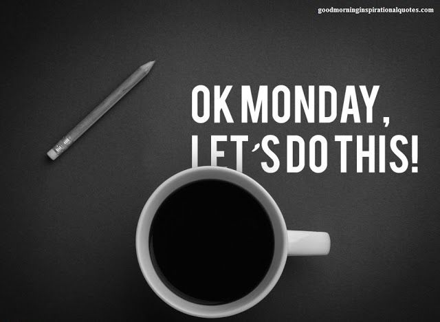 Monday Quotes: 17 Best Monday Morning Quotes On Pinterest