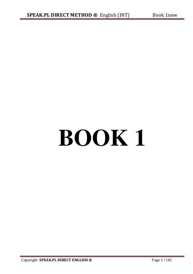 SPEAK.PL DIRECT METHOD ® English (INT) Book 1new  Copyright SPEAK.PL DIRECT ENGLISH ® Page 1 / 182  BOOK 1