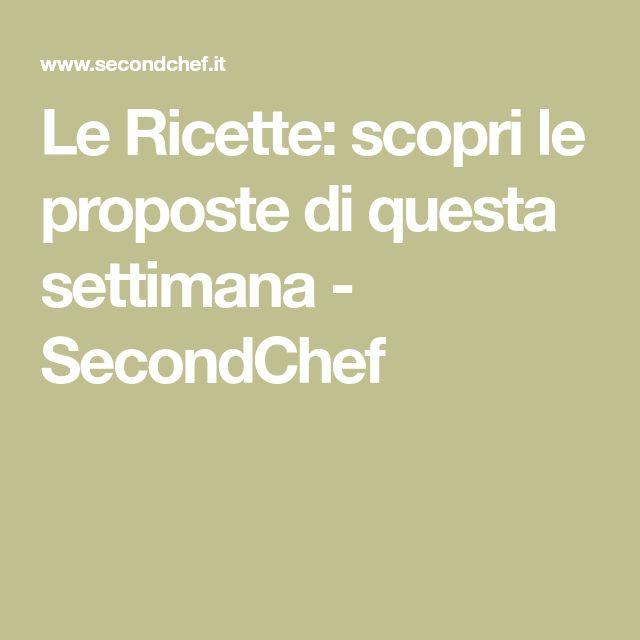 Le Ricette: scopri le proposte di questa settimana - SecondChef