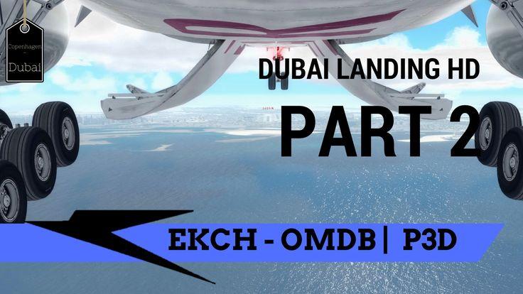 HD P3D | Full flight| Copenhagen - Dubai | Part 2 of 2 | 777 Landing