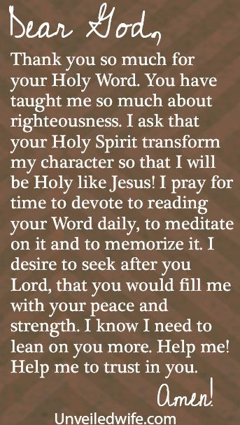 Prayer Of The Day – Seeking Godliness --- Dear God, Thank you so much for your Holy Word. You have taught me so much about righteousness. I ask that your Holy Spirit transform my character so that I will be Holy like Jesus! I pray for time to devote to reading your Word daily, to meditate o… Read More Here http://unveiledwife.com/prayer-of-the-day-seeking-godliness/ #marriage #love