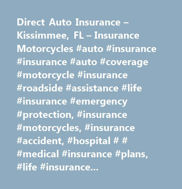 Direct Auto Insurance – Kissimmee, FL – Insurance Motorcycles #auto #insurance #insurance #auto #coverage #motorcycle #insurance #roadside #assistance #life #insurance #emergency #protection, #insurance #motorcycles, #insurance #accident, #hospital # # #medical #insurance #plans, #life #insurance, #direct #life #insurance #carriers, #hospitalization #insurance, #insurance #companies, #by #name, #automobile #insurance, #insurance, #accident, #insurance, #insurance #automobile, #insurance…