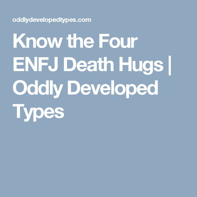 Know the Four ENFJ Death Hugs | Oddly Developed Types