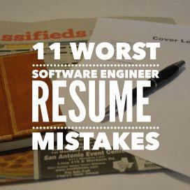 11 Worst Software Engineer Resume Mistakes.