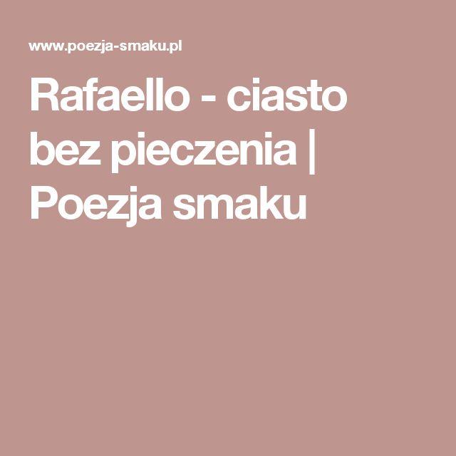 Rafaello - ciasto bez pieczenia | Poezja smaku