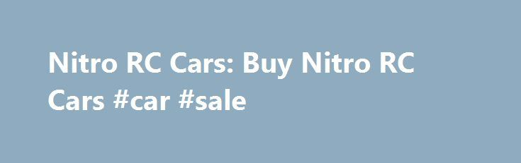 Nitro RC Cars: Buy Nitro RC Cars #car #sale http://car.remmont.com/nitro-rc-cars-buy-nitro-rc-cars-car-sale/  #rc cars # Order now and get the remote control and servos installed FREE with each nitro RC car. These nitro RC cars and buggies come fully assembled and Ready To Run (RTR). Shop our full line of nitro RC cars that are perfect for amateurs to advanced RC drivers. Take advantage of this special […]The post Nitro RC Cars: Buy Nitro RC Cars #car #sale appeared first on Car.