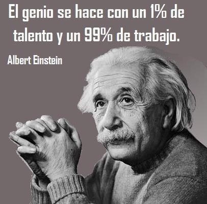 El genio se hace con un 1% de talento y 99% de trabajo. #AlbertEinstein #Citas #Frases @Candidman