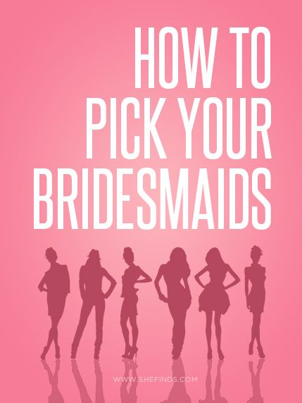 How To Pick Your Bridesmaids...
