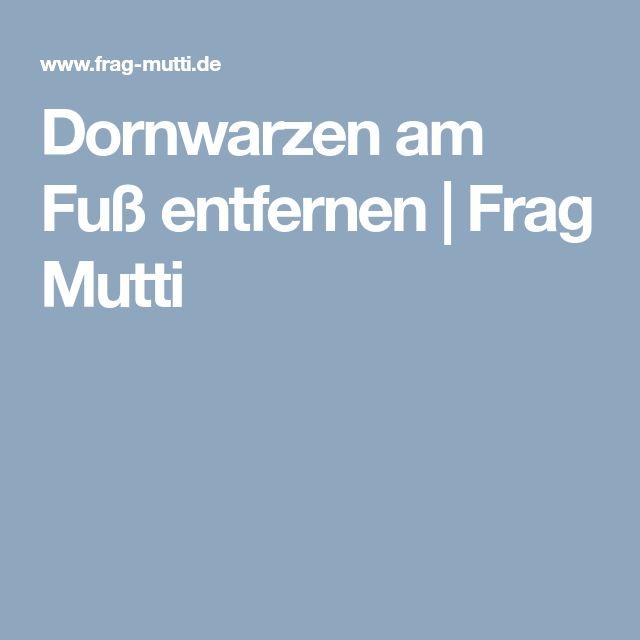 Dornwarzen am Fuß entfernen | Frag Mutti