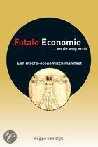 Titel: Fatale Economie... En De Weg Eruit.       Auteur: Foppe Van Dijk