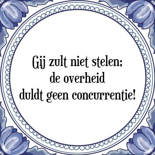 Gij zult niet stelen, de overheid duldt geen concurrentie - Bekijk of bestel deze Tegel nu op Tegelspreuken.nl