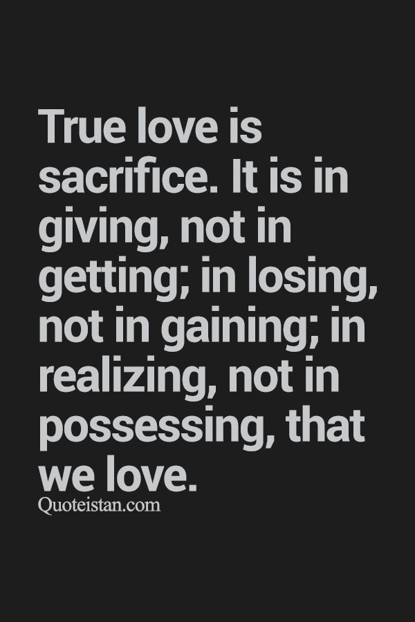 True #love is #sacrifice. It is in giving not in getting; in losing not in gaining; in realizing not in possessing that we love. http://www.quoteistan.com/2015/08/true-love-is-sacrifice-it-is-in-giving.html