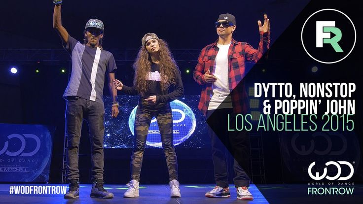 Nonstop, Dytto, Poppin John | FRONTROW | World of Dance Los Angeles 2015...