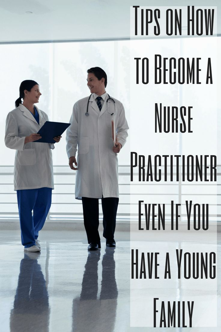 Tips on How to Become a Nurse Practitioner Even If You Have a Young Family