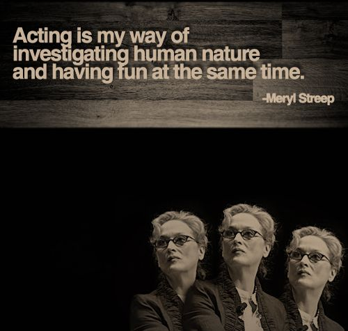 It's about finding your own niche in acting. Why do you want to do it? What speaks to you?