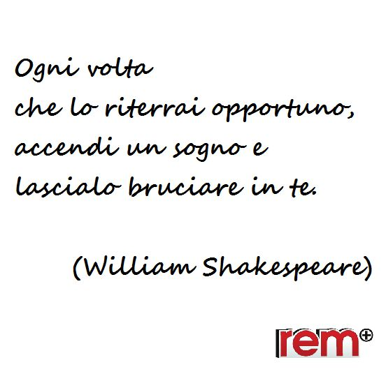 Quotes, Life, Dreams, Shakespeare, Rem, Aforismi, Frasi, Vita, Sogno  www.rem.it