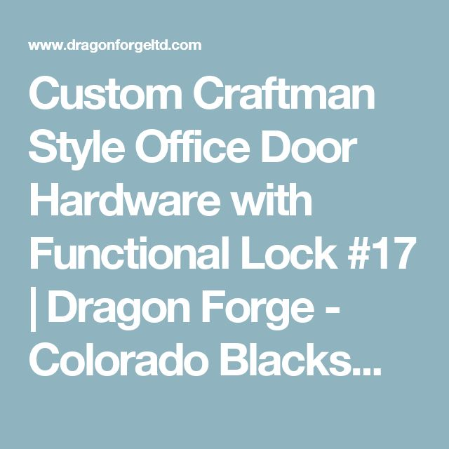 Custom Craftman Style Office Door Hardware with Functional Lock #17   Dragon Forge - Colorado Blacksmith - Custom hand forged archectural ironwork