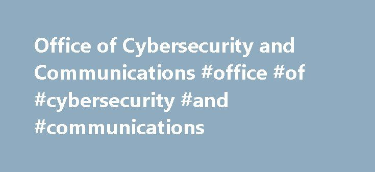 Office of Cybersecurity and Communications #office #of #cybersecurity #and #communications http://colorado.remmont.com/office-of-cybersecurity-and-communications-office-of-cybersecurity-and-communications/  # Office of Cybersecurity and Communications The Office of Cybersecurity and Communications (CS C), within the National Protection and Programs Directorate. is responsible for enhancing the security, resilience, and reliability of the Nation's cyber and communications infrastructure. CS C…